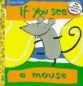 If You See a Mouse - Ana Martin Larranaga - Board Book - BOARD
