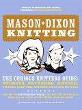 Mason-Dixon Knitting The Curious Knitters' Guide Stories, Patterns, Advice, Opinions, Questi...