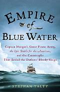 Empire of Blue Water Captain Morgan's Great Pirate Army, the Epic Battle for the Americas, A...