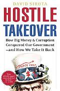 Hostile Takeover How Big Money and Corruption Conquered our Government--and How We Take It Back