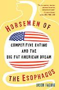 Horsemen of the Esophagus Competitive Eating and the Big Fat American Dream