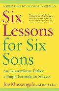 Six Lessons for Six Sons An Extraordinary Father, a Simple Formula for Success