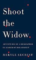 Shoot the Widow Adventures of a Biographer