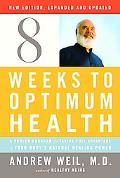 Eight Weeks to Optimum Health A Proven Program for Taking Full Advantage of Your Body's Natu...