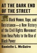 At the Dark End of the Street : Black Women, Rape, and Resistance -- A New History of the Ci...