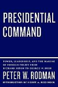 Presidential Command: Power, Leadership, and the Making of Foreign Policy from Richard Nixon...