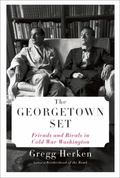 Georgetown Set : The Establishment Elite Who Waged--And Won--the Cold War