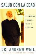Salud Con La Edad / Healthy Aging Una Vida De Bienestar Fisico Y Espiritual / A Lifelong Gui...