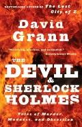 Devil and Sherlock Holmes : Tales of Murder, Madness, and Obsession
