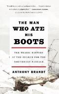 Man Who Ate His Boots : The Tragic History of the Search for the Northwest Passage