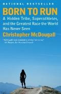 Born to Run: A Hidden Tribe, Superathletes, and the Greatest Race the World Has Never Seen (...