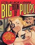 Black Lizard Big Book of Pulps Forty-five of the Best Stories to Come Out of the Pulps Durin...