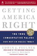 Getting America Right The True Conservative Values Our Nation Needs Today