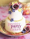 Pretty Party Cakes Sweet And Stylish Cakes and Cookies for All Occasions