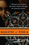 Daughter of Persia A Woman's Journey from Her Father's Harem Through the Islamic Revolution