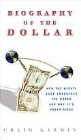 Biography of the Dollar How Mr. Greenback Greases the Skids of America and the World