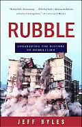 Rubble Unearthing the History of Demolition