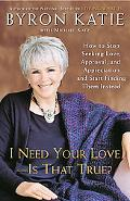 I Need Your Love - Is That True? How to Stop Seeking Love, Approval, And Appreciation And St...