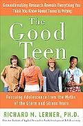 Good Teen Rescuing Adolescence from the Myths of the Storm and Stress Years