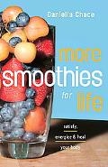 More Smoothies for Life Satisfy, Energize, and Heal Your Body