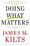 Doing What Matters The Revolutionary Old-school Approach to Business Success and Why It Works