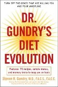 Dr. Gundry's Diet Evolution: Turn Off the Genes That Are Killing You--And Your Waistline--An...