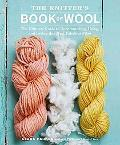 The Knitter's Book of Wool: The Ultimate Guide to Understanding, Using, and Loving this Most...