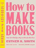 How to Make Books Fold, Cut & Stitch Your Way to a One-of-a-kind Book!