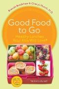 Good Food to Go : Healthy Lunches Your Kids Will Love