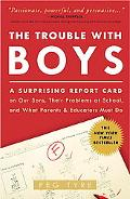 The Trouble with Boys: A Surprising Report Card on Our Sons, Their Problems at School, and W...