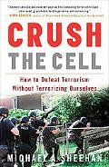 Crush the Cell: How to Defeat Terrorism Without Terrorizing Ourselves