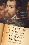 Master of Shadows : The Secret Diplomatic Career of the Painter Peter Paul Rubens
