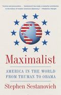 Maximalist : America in the World from Truman to Obama