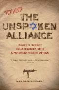 Unspoken Alliance : Israel's Secret Relationship with Apartheid South Africa