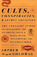 Cults, Conspiracies, and Secret Societies: The Straight Scoop on Freemasons, The Illuminati,...