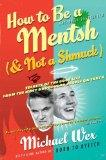 How to Be a Mentsh (And Not a Shmuck): Secrets of the Good Life from the Most Unpopular Peop...