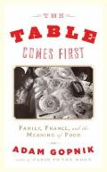 Table Comes First : Family, France, and the Meaning of Food