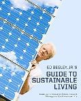 Ed Begley, Jr.'s Guide to Sustainable Living: Learning to Conserve Resources and Manage an E...