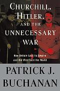 CHURCHILL, HITLER AND THE UNNECESSARY WAR