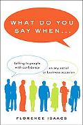 What Do You Say When . . .: Talking to People with Confidence on Any Social or Business Occa...