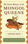 Secret History of the Mongol Queens : How the Daughters of Genghis Khan Rescued His Empire