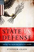 State vs. Defense : The Battle to Define America's Empire