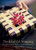 The Art of Gift Wrapping: 50 Innovative Ideas Using Organic, Unique, and Uncommon Materials