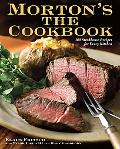 Morton's the Cookbook: 100 Steakhouse Recipes for Every Kitchen