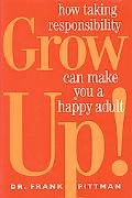 Grow Up!:how Taking Responsibility...