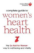 American Heart Association Complete Guide to Women's Heart Health: The Go Red for Women Way ...