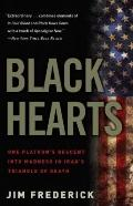 Black Hearts : One Platoon's Descent into Madness in Iraq's Triangle of Death
