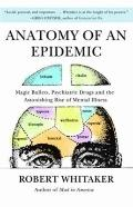 Anatomy of an Epidemic : Magic Bullets, Psychiatric Drugs, and the Astonishing Rise of Menta...