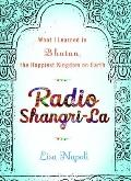 Radio Shangri-La : What I Learned in Bhutan, the Happiest Kingdom on Earth