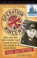 Operation Mincemeat : How a Dead Man and a Bizarre Plan Fooled the Nazis and Assured Allied ...